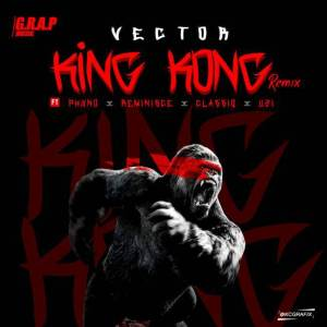 Vector-King-Kong-Remix-Ft.-Phyno-Reminisce-Classiq-Uzi_Flexymusic